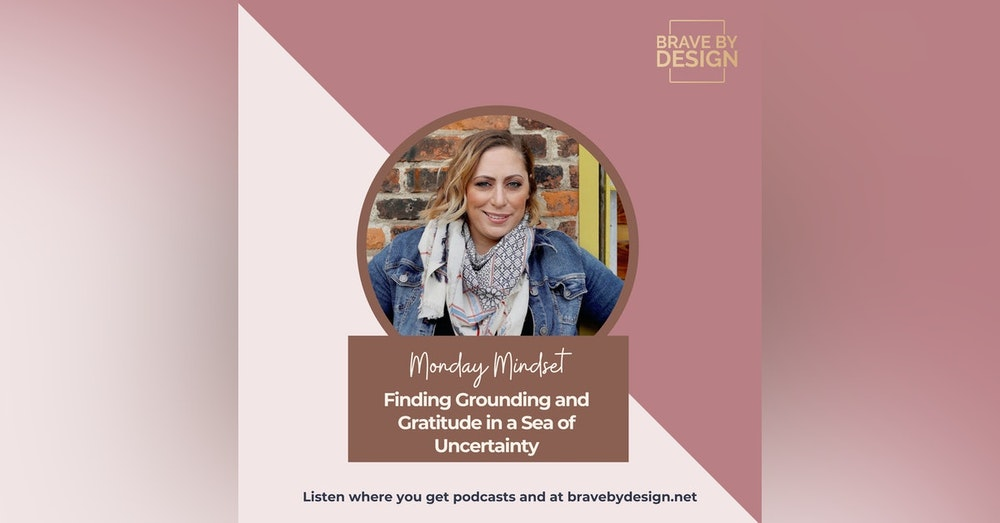Finding Grounding and Gratitude in a Sea of Uncertainty [Monday Mindset]