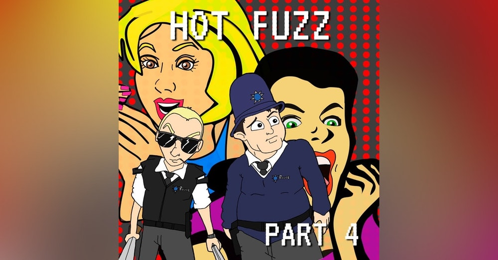 Hot Fuzz Part 4