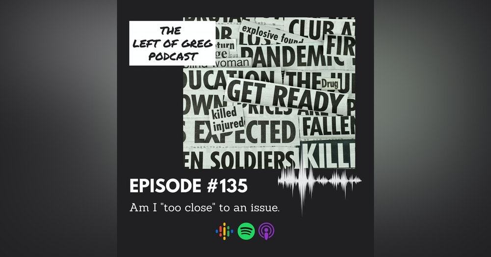 """#135: Am I """"too close"""" to an issue?"""