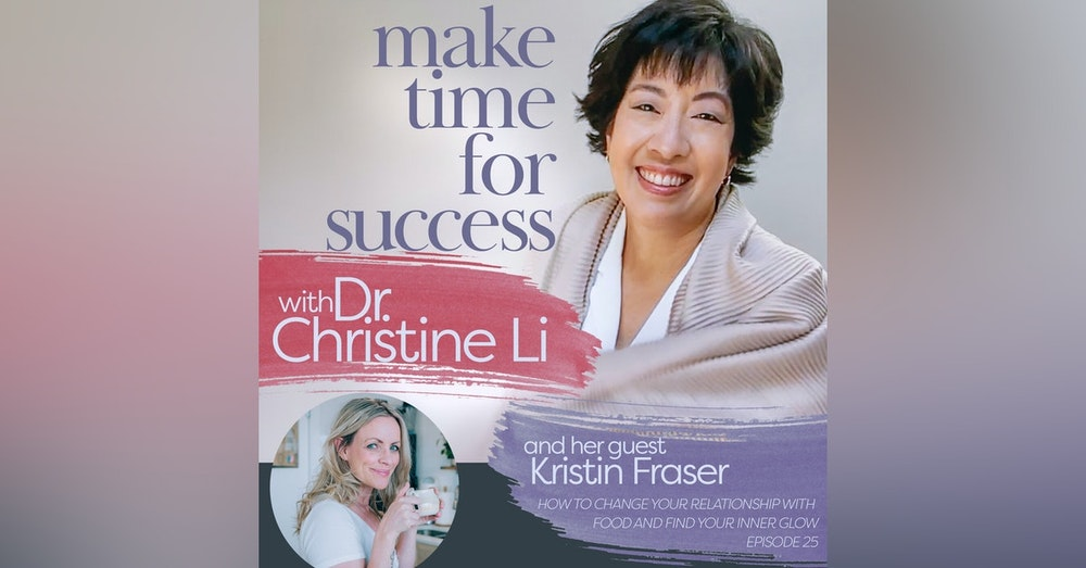 How to Change Your Relationship With Food and Find Your Inner Glow With Kristin Fraser