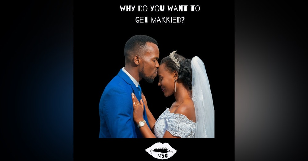 Season 4 Episode 5 - Why do you want to get married?
