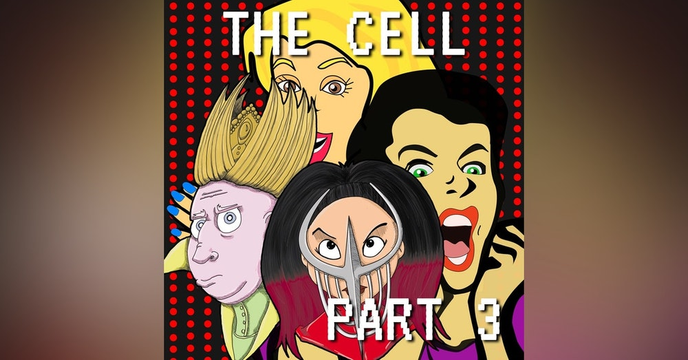 The Cell Part 3: Like a Freak on a Leash