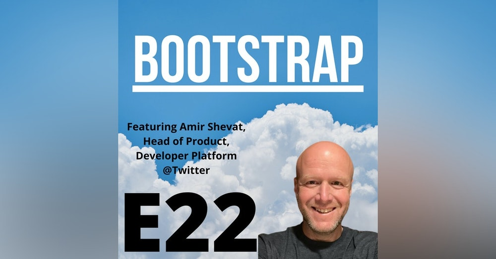 E22: DevRel Can Be Crazy Sexy, Featuring Amir Shevat of Twitter