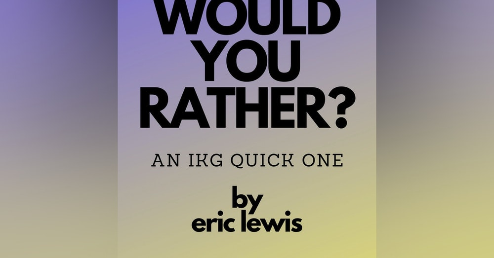 IKG Quick One - Would You Rather?