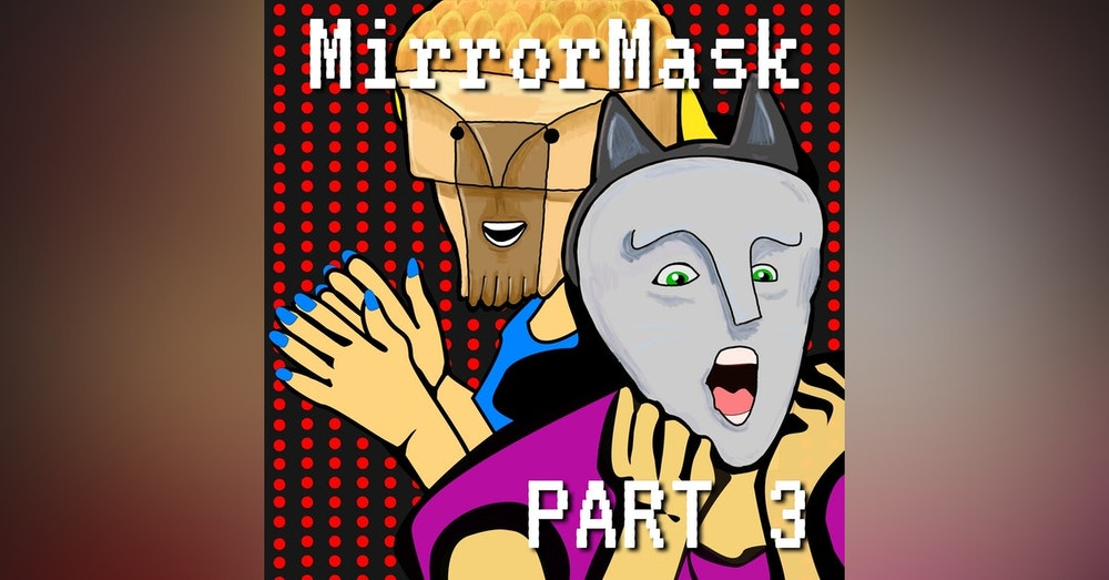 Mirrormask Part 3: Mothers, Don't Let Your Children Grow Up to Be Waiters
