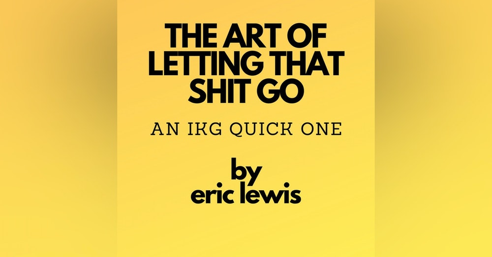IKG Quick One - The Art Of Letting That Shit Go
