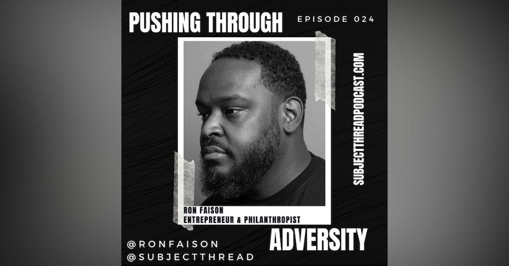 Pushing Through Adversity With Entrepreneur and Philanthropist Ron Faison EP 024