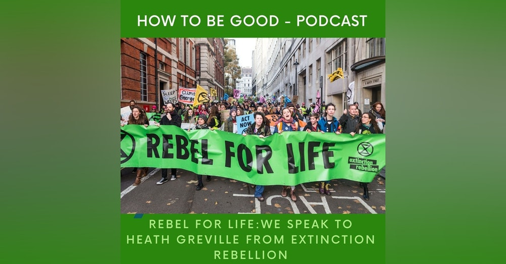 Rebel for Life: with Heath Greville from Extinction Rebellion