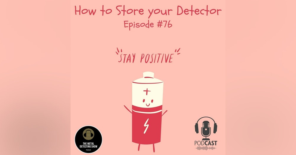 How to Store your Detector for a long period of time.