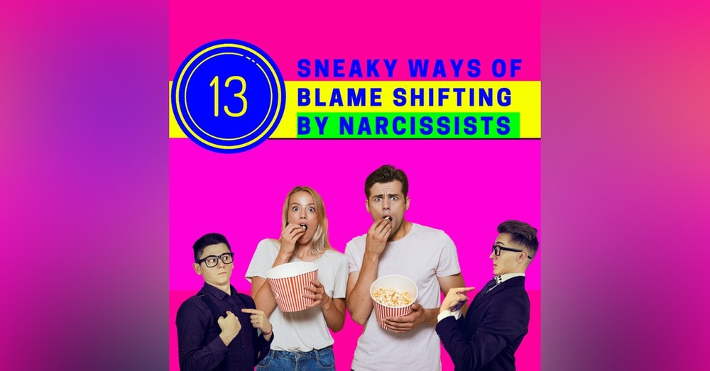 13 sneaky ways of narcissists and blame-shifting