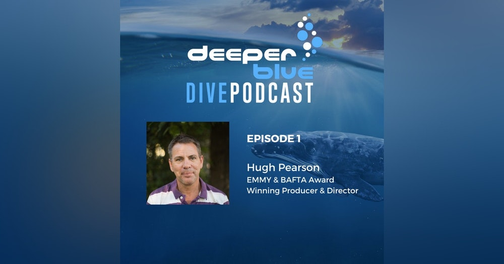 """Welcome to the DeeperBlue Podcast, and """"Our Planet"""" underwater filmmaker Hugh Pearson"""
