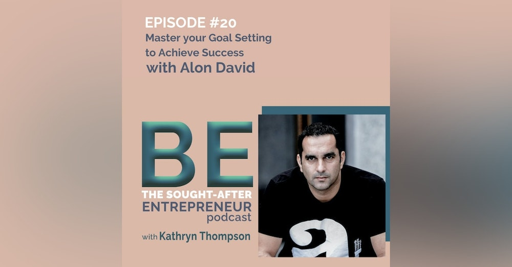 How to Master Your Goal Setting to Achieve Entrepreneurial Success with Alon David