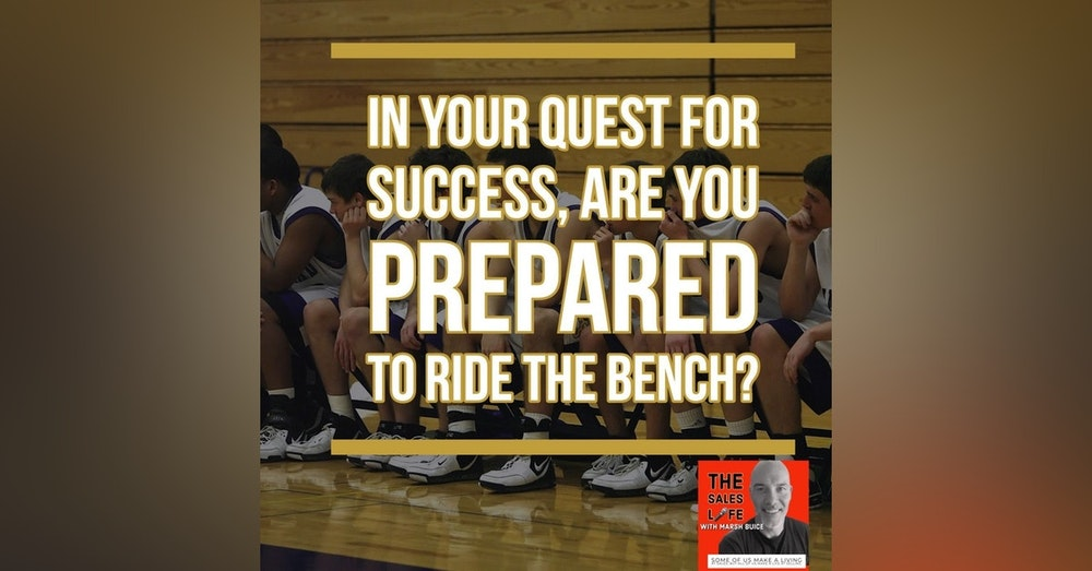 629. In your quest for success, are you prepared to ride the bench?