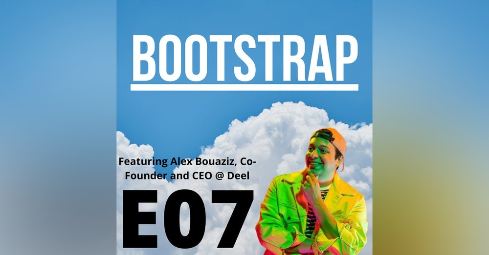 E07: What's the Deel with Bootstrap? Featuring Alex Bouaziz of Deel