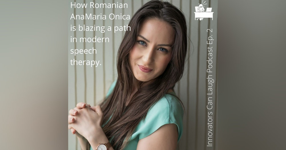 Romanian AnaMaria Onica is blazing a path in modern Speech Therapy