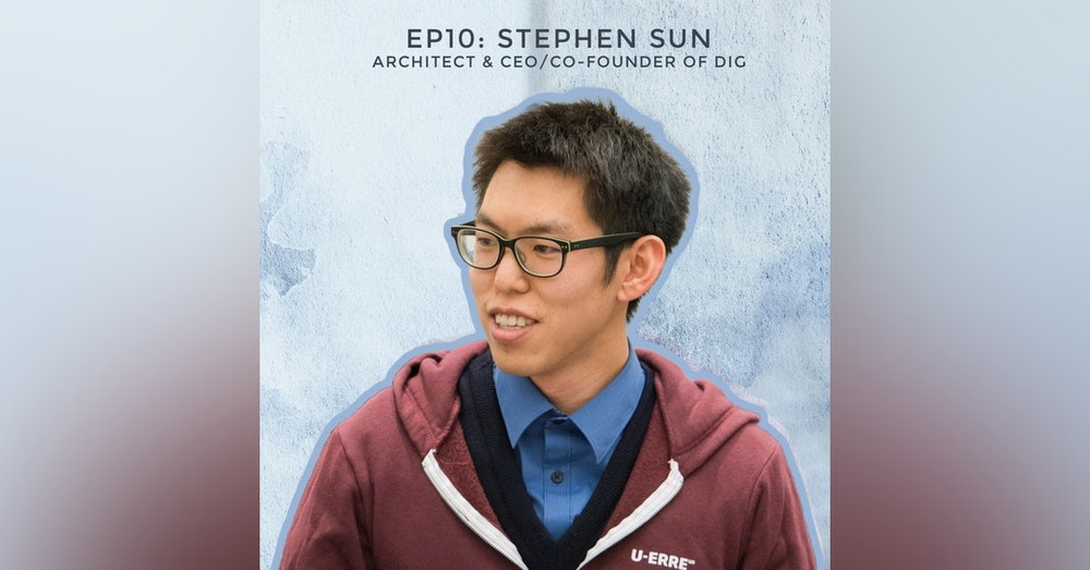 Building The Real-Life Sims with Stephen Sun, Architect and CEO/Co-founder of DIG
