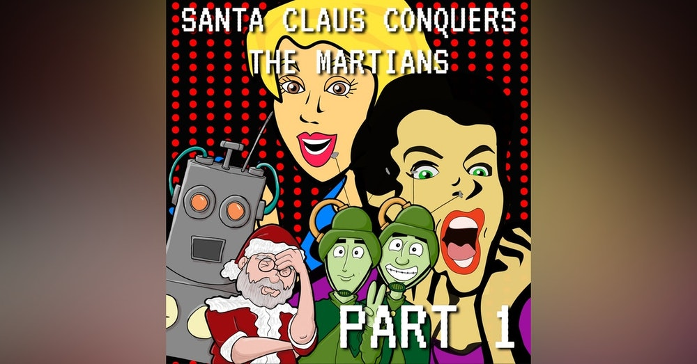 Santa Claus Conquers the Martians Part 1: It Only Goes South From Here