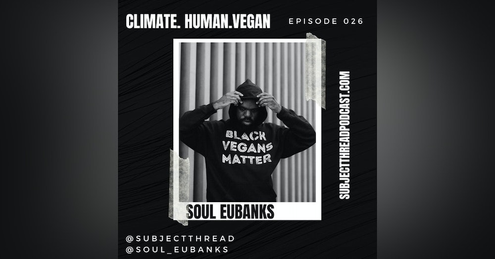 "Climate, Human & Animal Activism in Atlanta with Christopher ""Soul"" Eubanks EP 026"