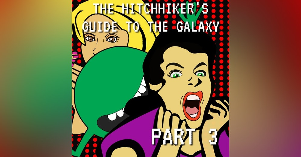 The Hitchhiker's Guide to the Galaxy Part 3: Nothing Continued to Happen