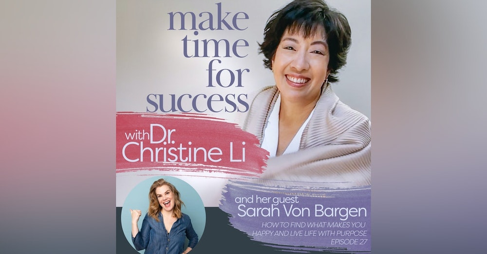 How to Find What Makes You Happy and Live Life with Purpose with Sarah Von Bargen