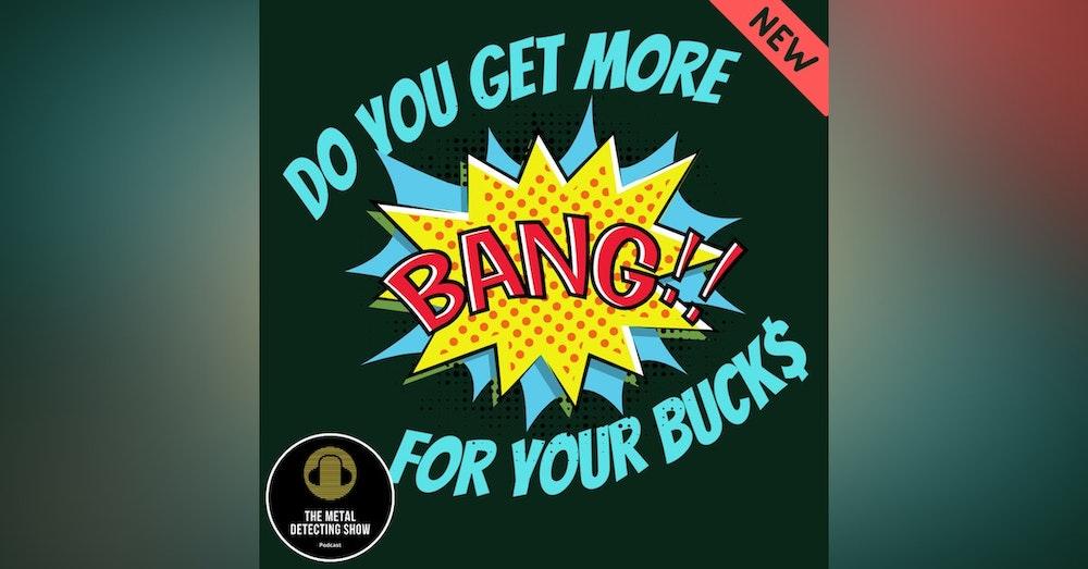 Do you get more Bang for your Bucks.