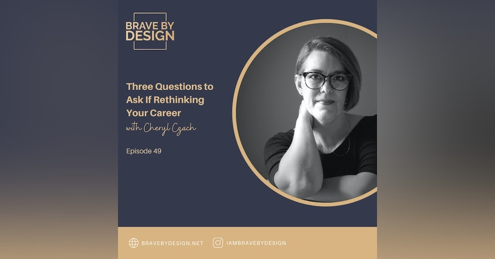 Three Questions to Ask If Rethinking Your Career with Cheryl Czach