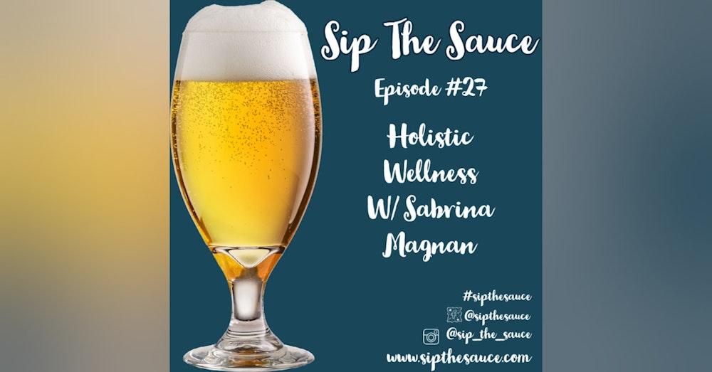 Ep.27 Holistic Wellness w/ Sabrina Magnan