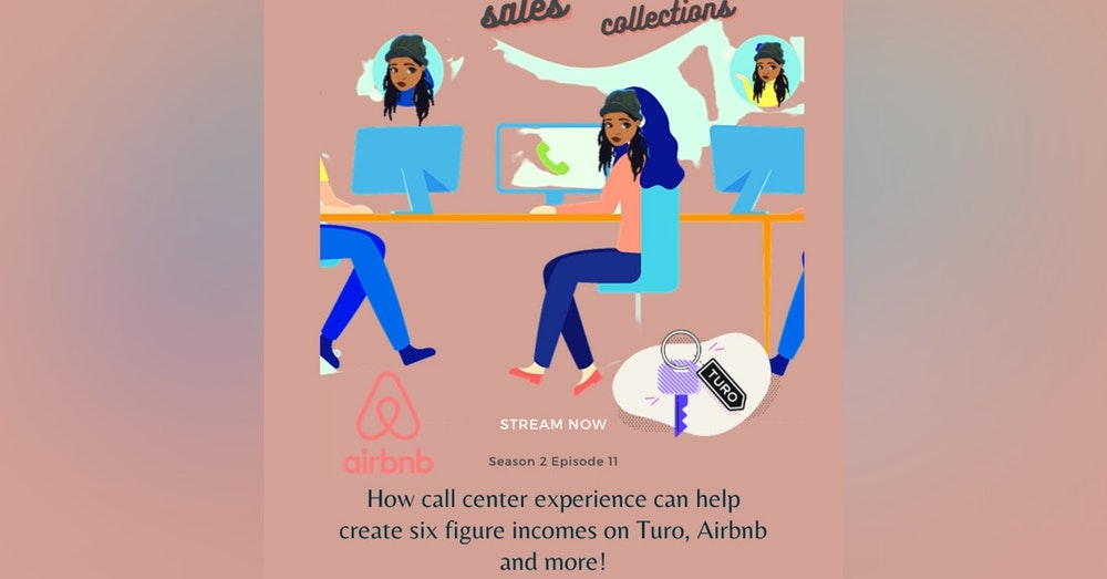 How call center experience can help create six figure incomes on Turo, Airbnb and more! S 02 E 011