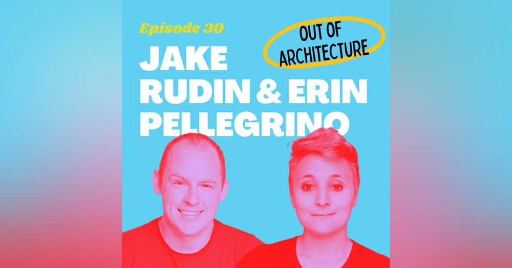 Treat your Career like a Design Problem with Jake & Erin from Out of Architecture