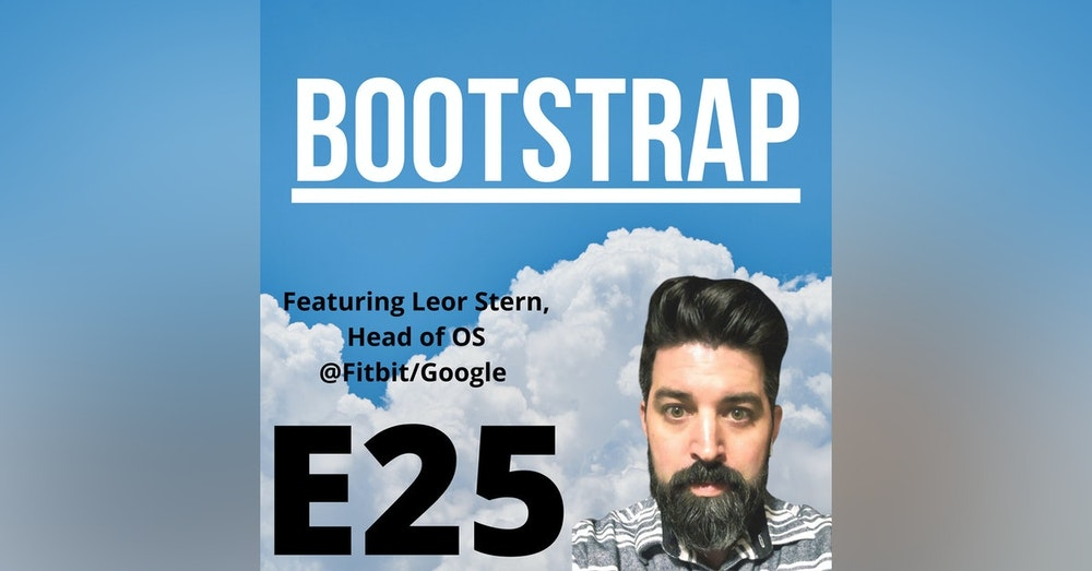 E25: If you will it, it is no dream. Featuring Leor Stern of Fitbit/Google
