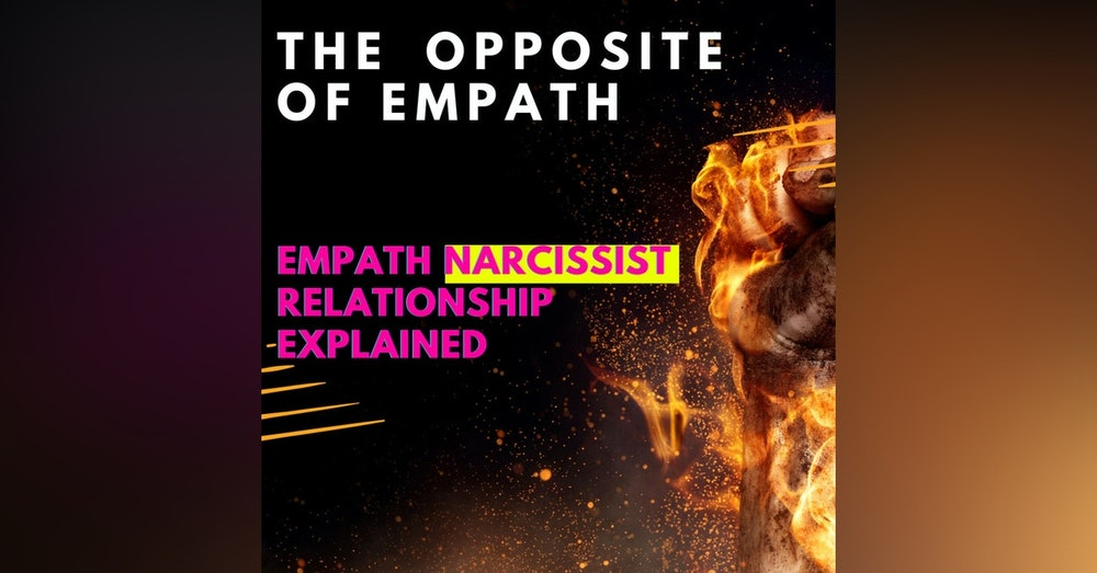 The Opposite of Empath and the Empath Narcissist Relationship Explained