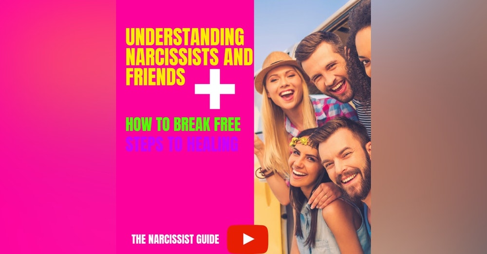 Do Narcissists have friends? Covert Narcissists friendships and how to break free! Steps to healing!