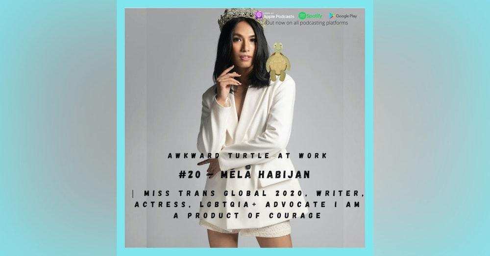 #20 - Mela Habijan   Miss Trans Global 2020, Writer, Actress, LGBTQIA+ Advocate   I am a product of courage