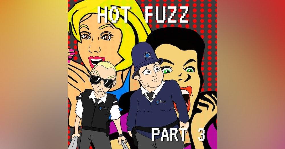 Hot Fuzz Part 3