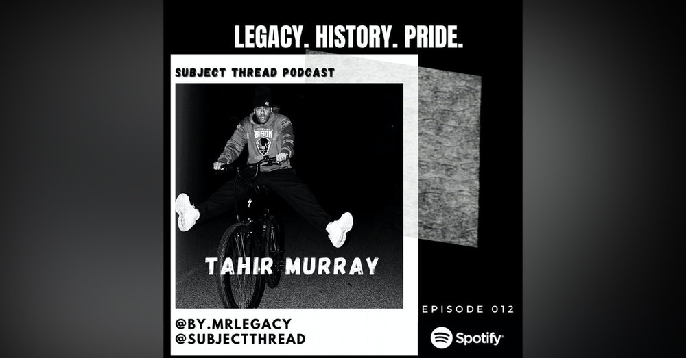 Legacy. History. Pride. With Fashion Entrepreneur Tahir Murray Full Episode 12