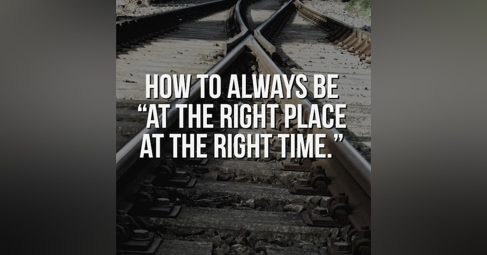 How to ALWAYS be at the right place at the right time