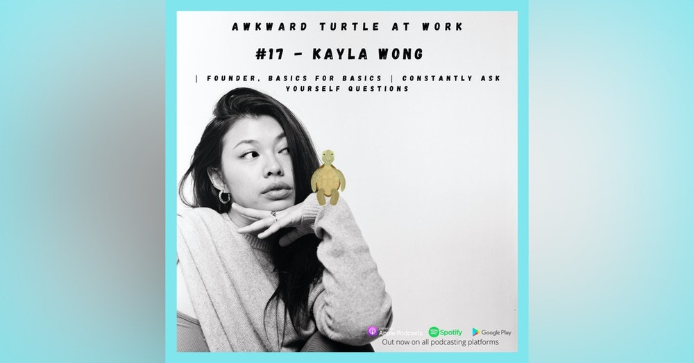 #17 - Kayla Wong | Founder, Basics for Basics | Constantly ask yourself questions