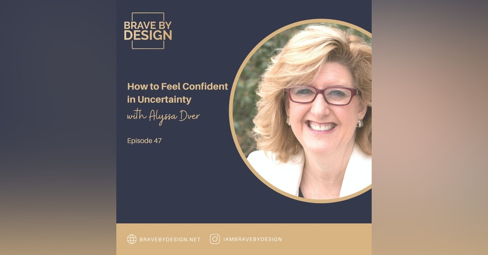 How to Feel Confident in Uncertainty with Alyssa Dver
