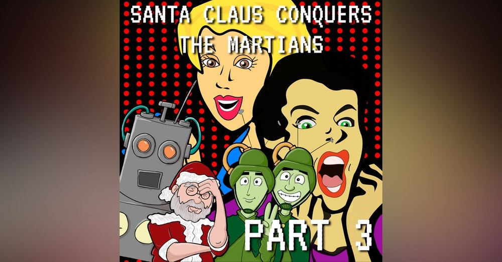 Santa Claus Conquers the Martians Part 3: I Just Can't Wait to Be Kringle