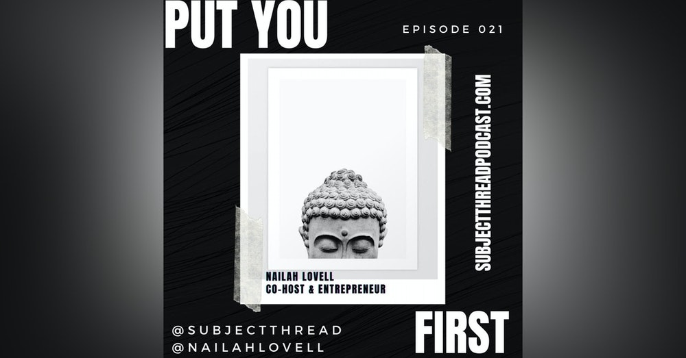 Put You First Episode 21 With Co-host @NailahLovell Of @SubjectThread