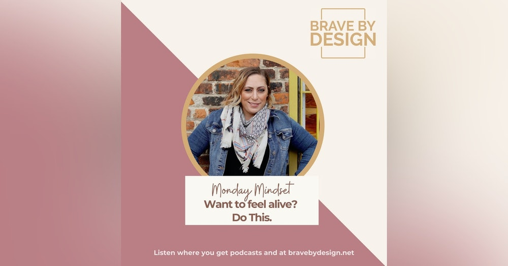 Want to Feel Alive? Do this [Monday Mindset]