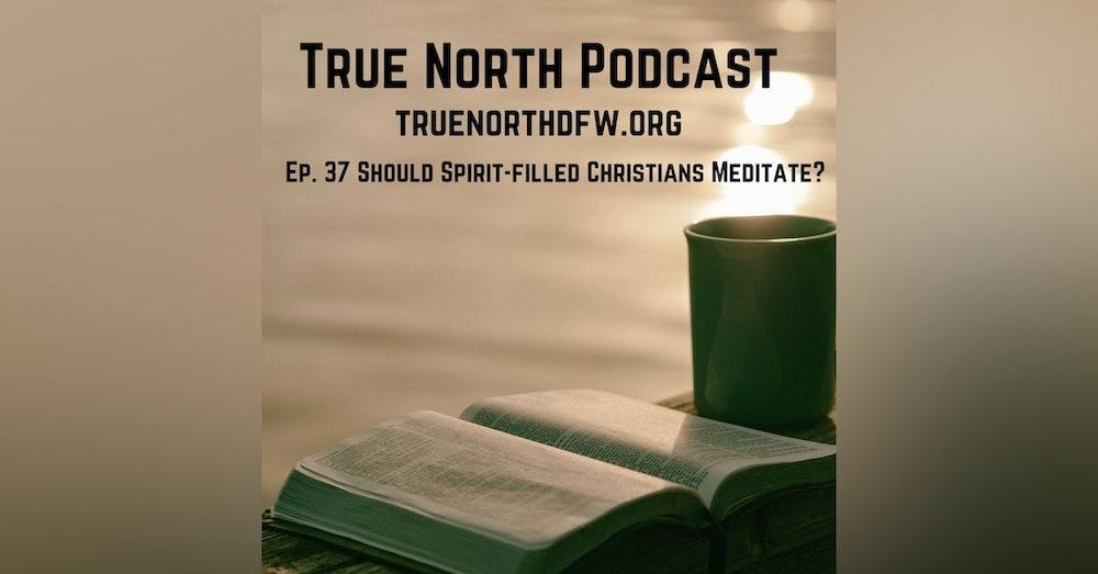 Ep. 37 Should a Spirit Filled Christian Meditate?
