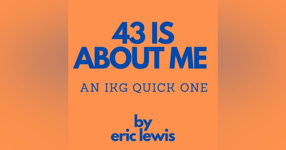 IKG Quick One - 43 Is About Me