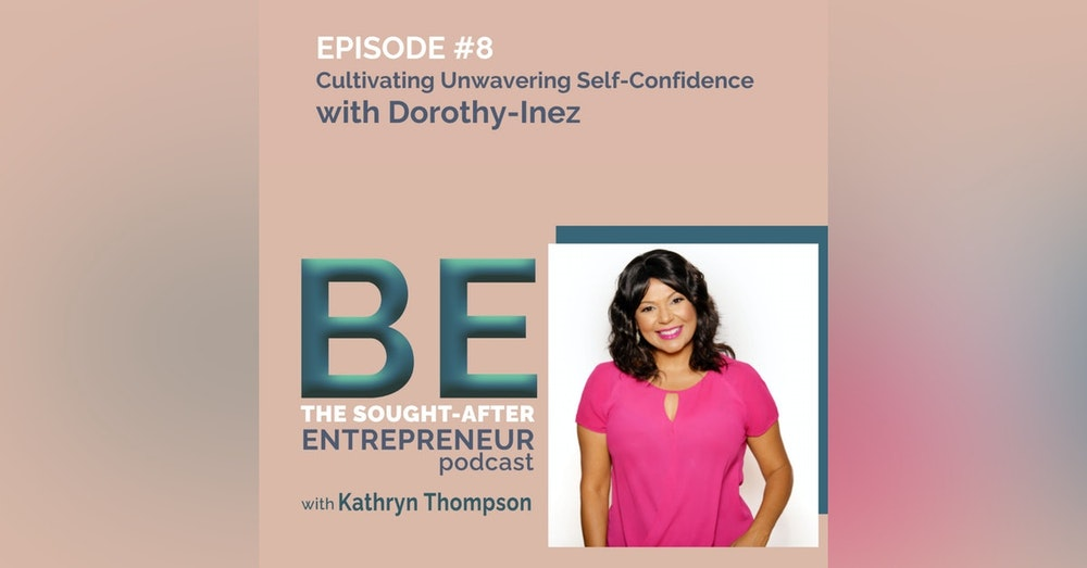 Cultivating Unwavering Self-Confidence for Business Success with Dorothy-Inez