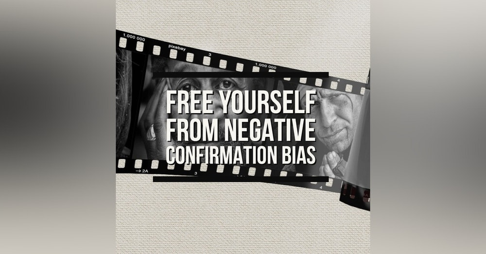 #435 Spotting & Freeing yourself from Negative Confirmation Bias