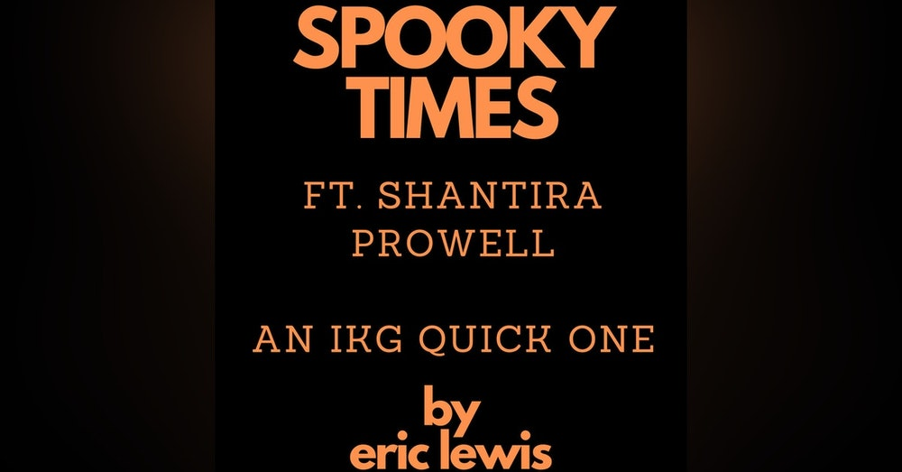 IKG Presents Spooky Times (Feat. Shantira Prowell)