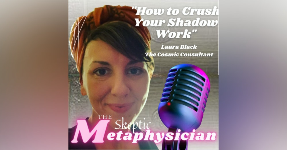 How to Crush Your Shadow Work - Laura Black, The Cosmic Consultant
