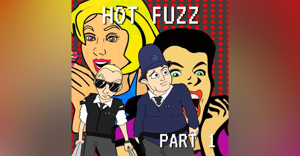 Hot Fuzz Part 1