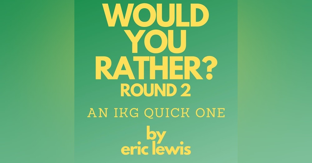 IKG Quick One - Would You Rather? Round 2