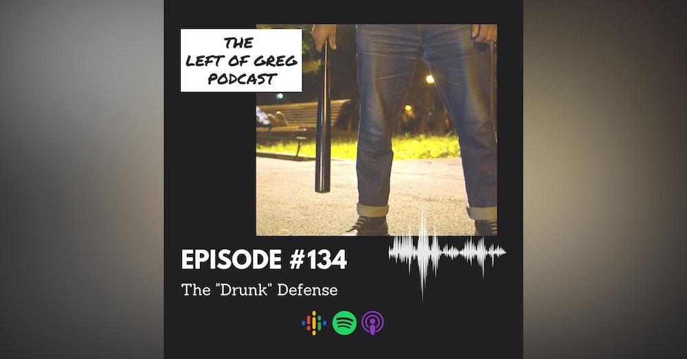 "#134: The ""Drunk"" Defense"